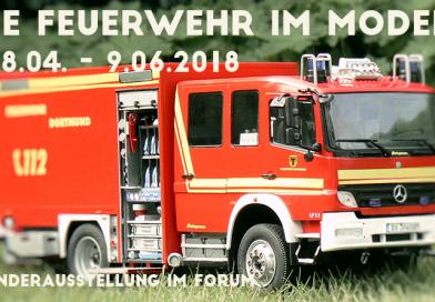 Die Feuerwehr im Modell 28. 04. – 9. 06. 2018
