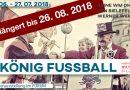 König Fussball 12. 06. – 26. 08. 2018