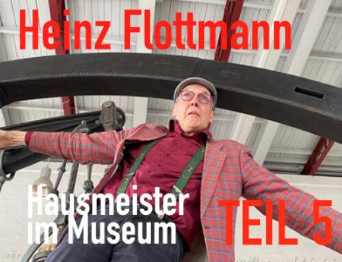 Heinz Flottmann – Hausmeister im Museum TEIL 5